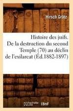 Histoire Des Juifs. de La Destruction Du Second Temple (70) Au Declin de L'Exilarcat (Ed.1882-1897)