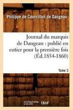 Journal Du Marquis de Dangeau:  Publie En Entier Pour La Premiere Fois. Tome 3 (Ed.1854-1860)
