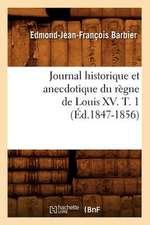 Journal Historique Et Anecdotique Du Regne de Louis XV. T. 1 (Ed.1847-1856)