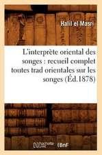 L'Interprete Oriental Des Songes:  Recueil Complet Toutes Trad Orientales Sur Les Songes (Ed.1878)