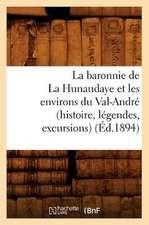 La Baronnie de La Hunaudaye Et Les Environs Du Val-Andre (Histoire, Legendes, Excursions) (Ed.1894)