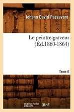 Le Peintre-Graveur. Tome 6 (Ed.1860-1864)