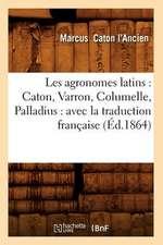 Les Agronomes Latins:  Avec La Traduction Francaise (Ed.1864)