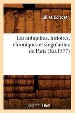Les Antiquitez, Histoires, Chroniques Et Singularitez de Paris (Ed.1577)
