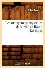 Les Stratagemes; Aqueducs de La Ville de Rome (Ed.1848)