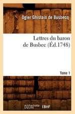 Lettres Du Baron de Busbec, .... Tome 1 (Ed.1748):  France, Italie, Sicile, Malte, Tunisie, Algerie, Espagne (Ed.1889)