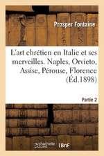 L'Art Chretien En Italie Et Ses Merveilles. 2e Partie