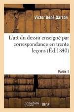 L'Art Du Dessin Enseigne Par Correspondance En Trente Lecons, 1ere Partie