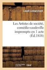 Les Artistes de Societe, Comedie-Vaudeville Impromptu En 1 Acte, Faite Pour Une Societe D'Amateurs