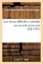 Les Aveux Difficiles, Comedie En Un Acte Et En Vers