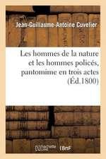 Les Hommes de La Nature Et Les Hommes Polices, Pantomime En Trois Actes