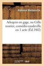 Arlequin En Gage, Ou Gille Usurier, Comedie-Vaudeville En 1 Acte
