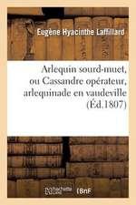 Arlequin Sourd-Muet, Ou Cassandre Operateur, Arlequinade En Vaudeville