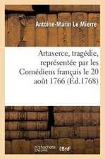 Artaxerce, Tragedie, Representee Par Les Comediens Francais Le 20 Aout 1766