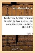 Les Livres a Figures Venitiens de La Fin Du Xve Siecle. Partie 2 Tome 2