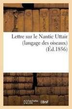 Lettre Sur Le Nantic Uttair (Langage Des Oiseaux), Poeme Persan de Philosophie Religieuse
