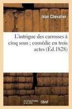 L'Intrigue Des Carosses a Cinq Sous; Comedie En Trois Actes, Representee Sur Le Theatre Royal