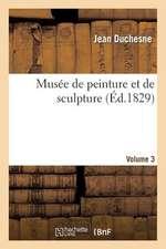 Musee de Peinture Et de Sculpture. Volume 3