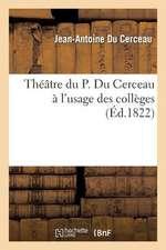Theatre Du P. Du Cerceau A L'Usage Des Colleges