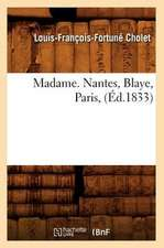 Madame. Nantes, Blaye, Paris, (Ed.1833)