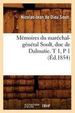 Memoires Du Marechal-General Soult, Duc de Dalmatie. T 1, P 1 (Ed.1854)