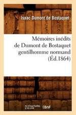 Memoires Inedits de Dumont de Bostaquet Gentilhomme Normand (Ed.1864)
