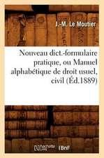 Nouveau Dict.-Formulaire Pratique, Ou Manuel Alphabetique de Droit Usuel, Civil (Ed.1889)