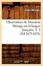 Observations de Monsieur Menage Sur La Langue Francaise. T. 2 (Ed.1675-1676)