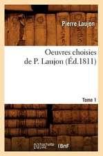 Oeuvres Choisies de P. Laujon. Tome 1 (Ed.1811)