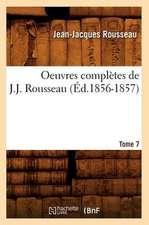 Oeuvres Completes de J.-J. Rousseau. Tome 7 (Ed.1856-1857)