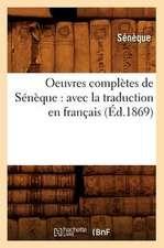 Oeuvres Completes de Seneque:  Avec La Traduction En Francais (Ed.1869)