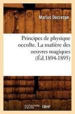 Principes de Physique Occulte. La Matiere Des Oeuvres Magiques