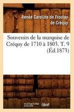 Souvenirs de La Marquise de Crequy de 1710 a 1803. T. 9 (Ed.1873)