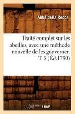 Traite Complet Sur les Abeilles, Avec une Methode Nouvelle de les Gouverner. T 3