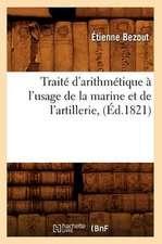 Traite D'Arithmetique A L'Usage de La Marine Et de L'Artillerie, (Ed.1821)