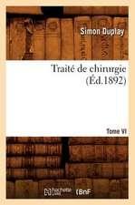 Traite de Chirurgie. Tome VI (Ed.1892)