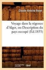 Voyage Dans La Regence D'Alger, Ou Description Du Pays Occupe (Ed.1833)