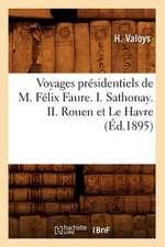 Voyages Presidentiels de M. Felix Faure. I. Sathonay. II. Rouen Et Le Havre (Ed.1895)