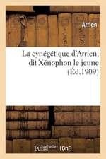 La Cynegetique D'Arrien, Dit Xenophon Le Jeune