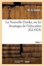 La Nouvelle Ourika, Ou Les Avantages de L Education. Tome 1