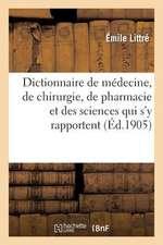 Dictionnaire de Medecine, de Chirurgie, de Pharmacie Et Des Sciences Qui S y Rapportent. Fasc. 1-3