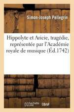 Hippolyte Et Aricie, Tragedie, Representee Par L Academie Royale de Musique Pour La Premiere Fois