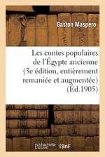 Les Contes Populaires de L Egypte Ancienne (3e Edition, Entierement Remaniee Et Augmentee)