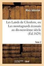 Les Lairds de Glenfern, Ou Les Montagnards Ecossais Au Dix-Neuvieme Siecle. Tome 2