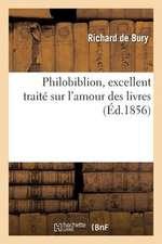 Philobiblion, Excellent Traite Sur L Amour Des Livres