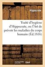 Traite D Hygiene D Hippocrate, Ou L Art de Prevoir Les Maladies Du Corps Humain