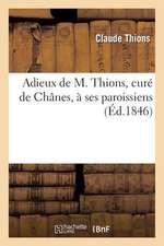 Adieux de M. Thions, Cure de Chanes, a Ses Paroissiens. Les Habitants de Chanes A M. L'Abbe Thions.