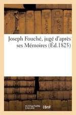 Joseph Fouche, Juge D'Apres Ses Memoires