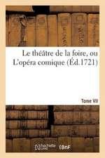 Le Theatre de La Foire, Ou L'Opera Comique. Contenant Les Meilleures Pieces. Tome VII