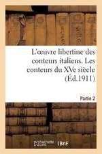 L'Oeuvre Libertine Des Conteurs Italiens. Deuxieme Partie, Les Conteurs Du Xve Siecle
